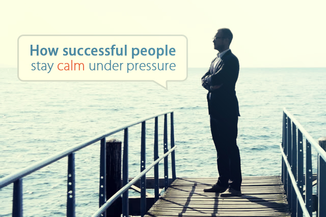 How-successful-people-stay-calm-under-pressure
